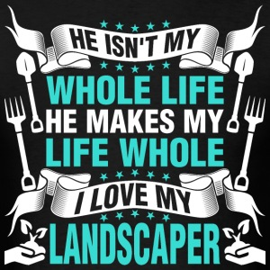 He Makes My Life Whole I Love My Landscaper - Men's T-Shirt