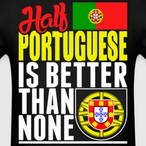 Half Portuguese Is Better Than None - Men's T-Shirt
