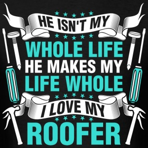 He Makes My Life Whole I Love My Roofer - Men's T-Shirt
