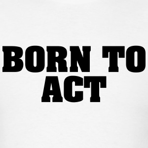 born to act t-shirt - Men's T-Shirt