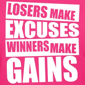 Losers make excuses, winners make gains Ladies T-S - Women's T-Shirt