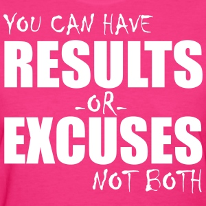You can have results or excuses Ladies T-Shirt - Women's T-Shirt