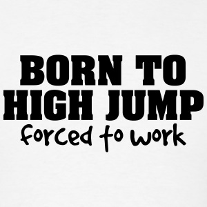 born to high jump forced to work t-shirt - Men's T-Shirt