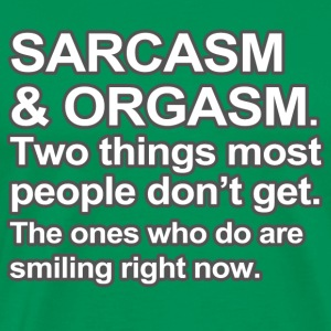 Funny Saying - Sarcasm and Orgasm - Men's Premium T-Shirt