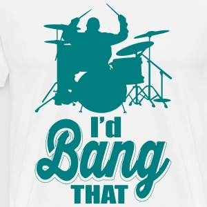 Drummer - I'd bang that T-Shirts - Men's Premium T-Shirt