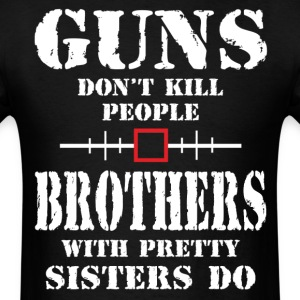 Guns Dont Kill People Brothers With Pretty Sister T-Shirts - Men's T-Shirt