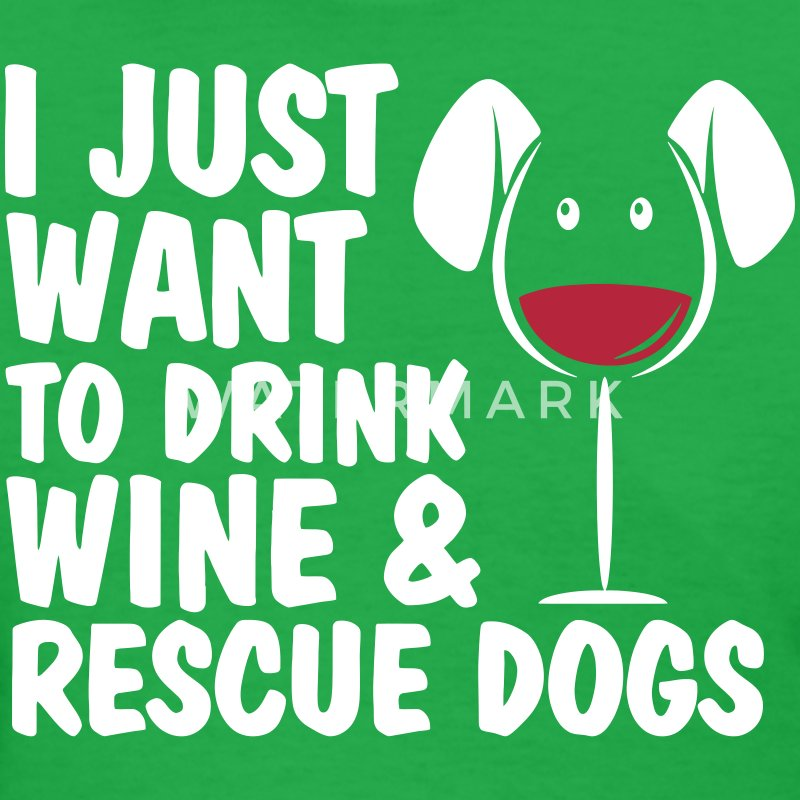 I Just Want To Drink Wine And Rescue Dogs Women's T-Shirts - Women's T-Shirt