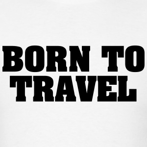 born to travel t-shirt - Men's T-Shirt