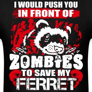 I Push You In Front Of Zombies To Save My Ferret - Men's T-Shirt