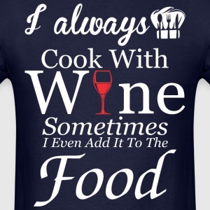 I Always Cook With Wine I Add In Food - Men's T-Shirt