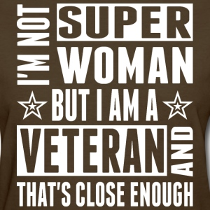 Im Not Super Woman I Am Veteran Close Enough - Women's T-Shirt