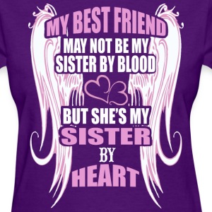 My Best Friend May Not Be My Sister By Blood - Women's T-Shirt