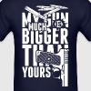 My Gun Is Much Bigger Than Yours - Men's T-Shirt