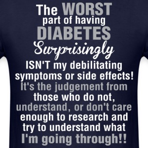 The Worst Part Of Having Diabetes - Men's T-Shirt