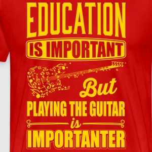 playing the guitar is importanter T-Shirts - Men's Premium T-Shirt