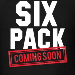Six Pack Coming Soon - Men's T-Shirt