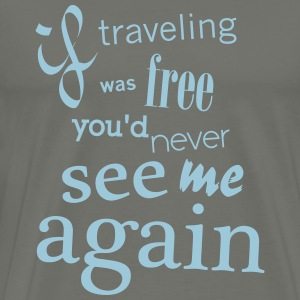 if travel was free - Men's Premium T-Shirt