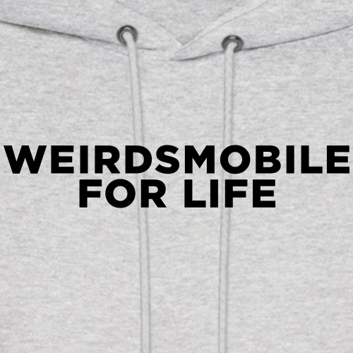 Weirdsmobile for Life Quote
