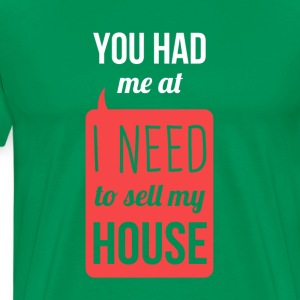 I need to sell my house Real Estate T-shirt T-Shirts - Men's Premium T-Shirt