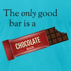 The only good bar is a chocolate bar T-Shirts - Men's T-Shirt by American Apparel