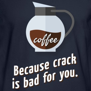 Coffee – because crack is bad for you Long Sleeve Shirts - Men's Long Sleeve T-Shirt