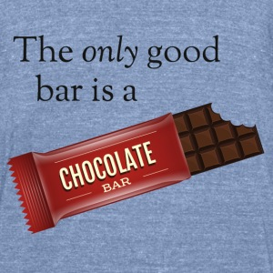 The only good bar is a chocolate bar T-Shirts - Unisex Tri-Blend T-Shirt by American Apparel