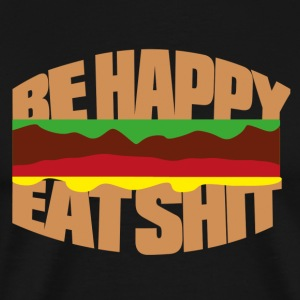 Hamburger be happy eat shit T-Shirts - Men's Premium T-Shirt