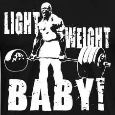 Light Weight Baby! - Ronnie Coleman Deadlift T-Shirts