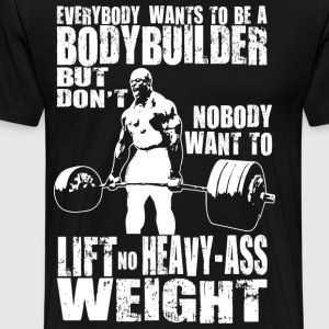 Everybody Wants To Be A Bodybuilder T-Shirts - Men's Premium T-Shirt