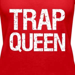 Trap Queen funny - Women's Premium Tank Top