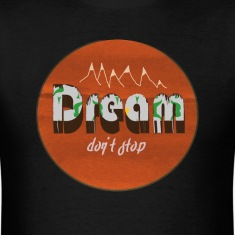 Men's Standard Cut Dream Don't Stop Tee