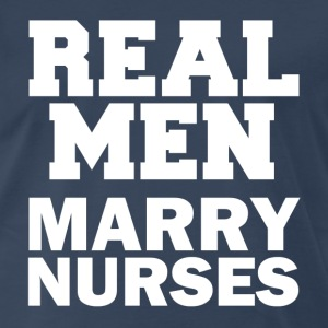 Real Men Marry Nurses - Men's Premium T-Shirt