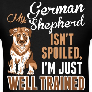 My German Shepherd Isnt Spoiled Just Well Trained - Men's T-Shirt