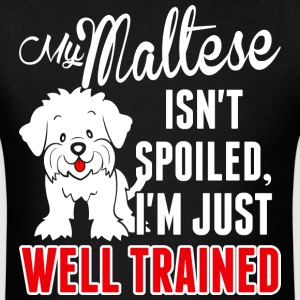My Maltese Isnt Spoiled Im Just Well Trained - Men's T-Shirt