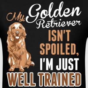 My Golden Retriever Isnt Spoiled Just Well Trained - Men's T-Shirt