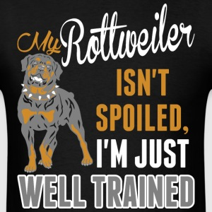 My Rottweiler Isnt Spoiled Im Just Well Trained - Men's T-Shirt