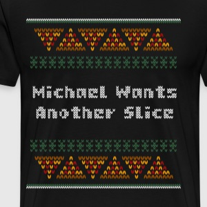 Michael Wants Another Slice - Men's Premium T-Shirt