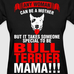 Any Woman Can Be A Mother Bull Terrier Mama - Women's T-Shirt