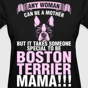 Any Woman Can Be A Mother Boston Terrier Mama - Women's T-Shirt