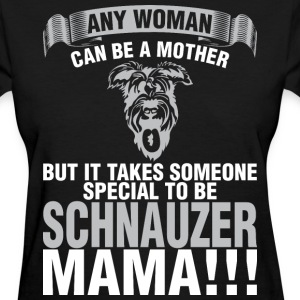 Any Woman Can Be A Mother Schnauzer Mama - Women's T-Shirt