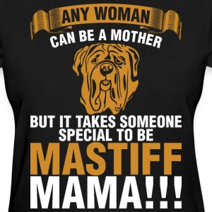Any Woman Can Be A Mother Mastiff Mama - Women's T-Shirt