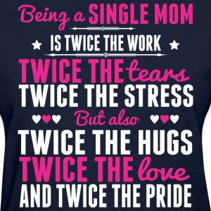 Single Mom Twice The Love And Twice The Pride - Women's T-Shirt