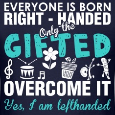 Everyone Born Righthanded Only Gifted Left Hand