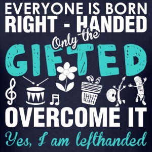 Everyone Born Righthanded Only Gifted Left Hand - Men's T-Shirt