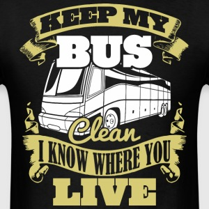 Keep My Bus Clean I Know Where You Live Bus Driver - Men's T-Shirt