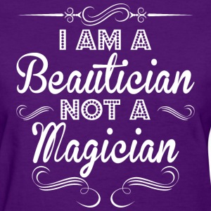 I Am A Beautician Not A Magician - Women's T-Shirt