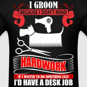I Groom Because I Dont Mind Hardwork Dog Groomer - Men's T-Shirt