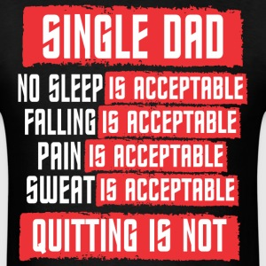 Single Dad Quitting Is Not Acceptable - Men's T-Shirt