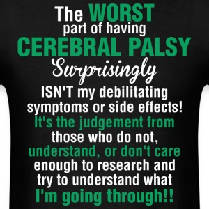 The Worst Part Of Having Cerebral Palsy I Am Going - Men's T-Shirt
