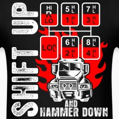 Shift Up And Hammer Down Truck Driver